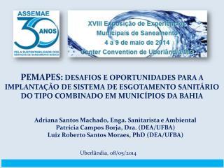 Adriana Santos  Machado, Enga. Sanitarista e Ambiental Patrícia Campos  Borja, Dra.  (DEA/UFBA)