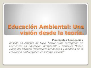 Educaci�n Ambiental: Una visi�n desde la teor�a.
