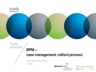 BPM – case management, měření procesů