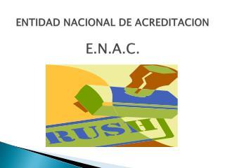 ENTIDAD NACIONAL DE ACREDITACION E.N.A.C.