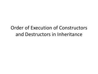 Order of Execution of Constructors and Destructors in Inheritance