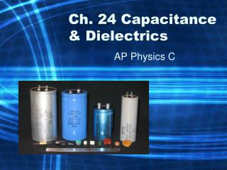 Ch. 24  Capacitance & Dielectrics