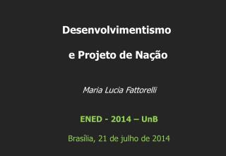 Maria Lucia Fattorelli ENED - 2014 – UnB Brasília, 21 de julho de 2014