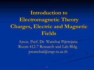 Introduction to Electromagnetic Theory Charges, Electric and Magnetic Fields