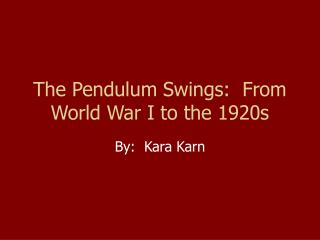 The Pendulum Swings:  From World War I to the 1920s
