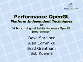 Performance OpenGL Platform Independent Techniques or  A bunch of good habits for every OpenGL programmer