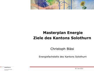 Masterplan Energie Ziele des Kantons Solothurn Christoph Bläsi