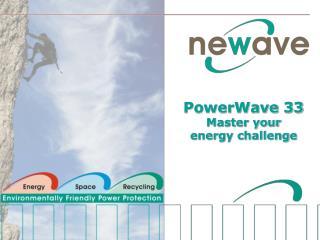 PowerWave 33 Master your  energy challenge