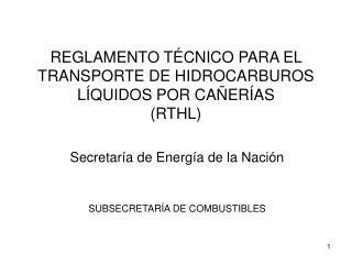 REGLAMENTO TÉCNICO PARA EL TRANSPORTE DE HIDROCARBUROS LÍQUIDOS POR CAÑERÍAS (RTHL)