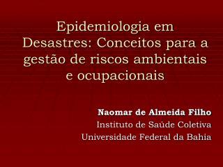 Epidemiologia em Desastres: Conceitos para a gest�o de riscos ambientais e ocupacionais
