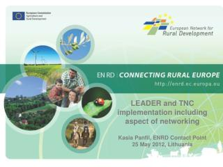 LEADER and TNC implementation  including  aspect of networking  Kasia Panfil, ENRD Contact Point