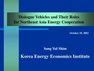 Dialogue Vehicles and Their Roles  for Northeast Asia Energy Cooperation