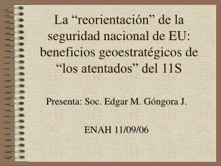 Presenta: Soc. Edgar M. Góngora J. ENAH 11/09/06