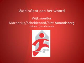 WoninGent  aan het woord  Wijkmonitor  Macharius /Scheldeoord/Sint-Amandsberg Jelena Uytterhoeven