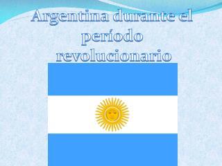Argentina durante el período   revolucionario