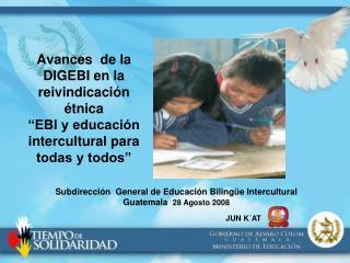 Subdirección  General de Educación Bilingüe Intercultural  Guatemala   28 Agosto 2008