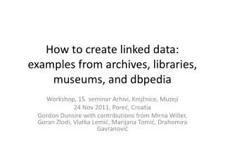 How to create linked data: examples from archives, libraries, museums, and dbpedia