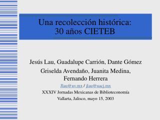Una recolección histórica:  30 años CIETEB