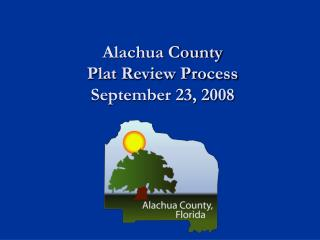 Alachua County Plat Review Process September 23, 2008
