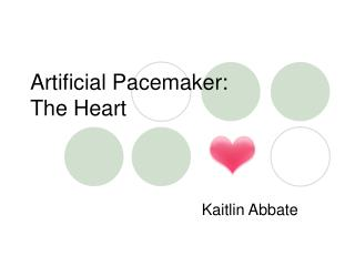 Artificial Pacemaker: The Heart