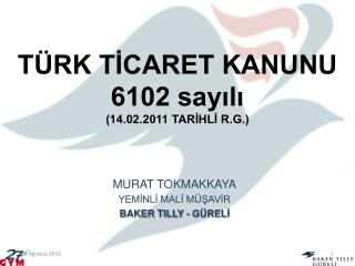 TÜRK TİCARET KANUNU 6102 sayılı (14.02.2011 TARİHLİ R.G.)