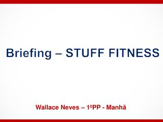 Briefing  – STUFF FITNESS