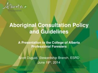 Scott Duguid, Stewardship Branch, ESRD June 19 th , 2014