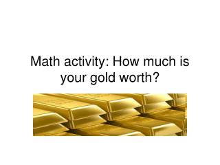 Math activity: How much is your gold worth?