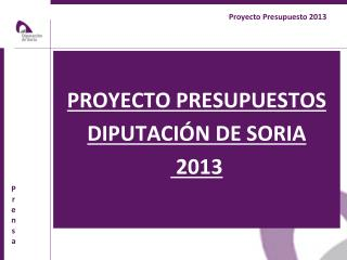PROYECTO PRESUPUESTOS DIPUTACI�N DE SORIA  2013