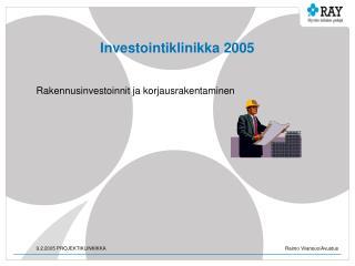 Investointiklinikka 2005