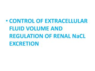 CONTROL OF EXTRACELLULAR FLUID VOLUME AND REGULATION OF RENAL  NaCL  EXCRETION