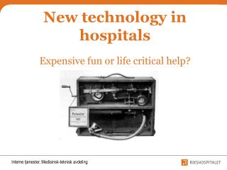 New technology in hospitals Expensive fun or life critical help?