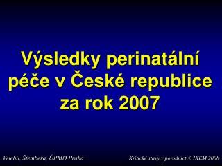 Výsledky perinatální péče v České republice za rok 2007