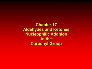 Chapter 17 Aldehydes and Ketones Nucleophilic Addition to the Carbonyl Group