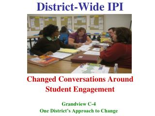District-Wide IPI       Changed Conversations Around Student Engagement