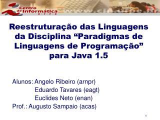 Alunos: Angelo Ribeiro (arnpr)              Eduardo Tavares (eagt)