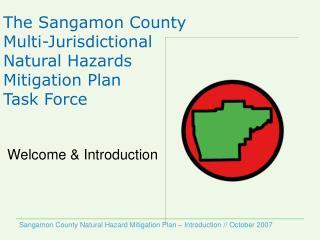 The Sangamon County Multi-Jurisdictional  Natural Hazards  Mitigation Plan Task Force