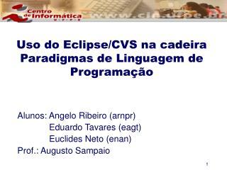 Uso do Eclipse/CVS na cadeira  Paradigmas de Linguagem de Programação