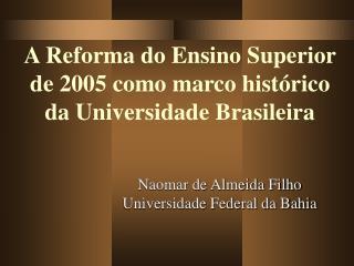 A Reforma do Ensino Superior de 2005 como marco histórico da Universidade Brasileira