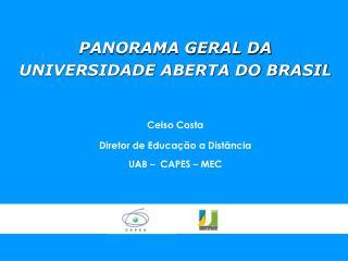 PANORAMA GERAL DA UNIVERSIDADE ABERTA DO BRASIL Celso  Costa Diretor  de  Educação  a  Distância