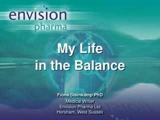 My Life  in the Balance Fiona Steinkamp PhD Medical Writer Envision Pharma Ltd