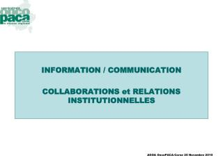 INFORMATION / COMMUNICATION  COLLABORATIONS et RELATIONS INSTITUTIONNELLES