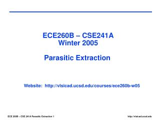 ECE260B – CSE241A Winter 2005 Parasitic Extraction