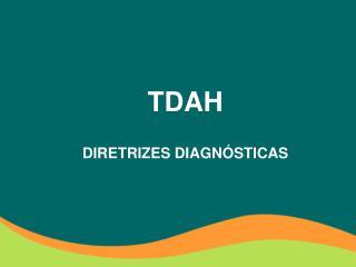 TDAH DIRETRIZES DIAGNÓSTICAS