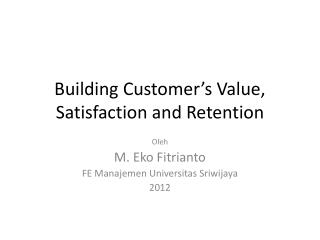 Building Customer�s Value, Satisfaction and Retention