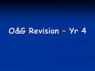 O&G Revision � Yr 4