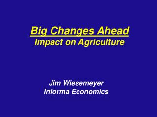 Big Changes Ahead  Impact on Agriculture