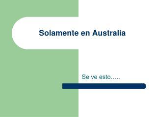 Solamente en  Australia