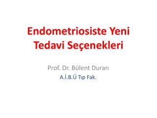 Endometriosiste Yeni Tedavi Seçenekleri