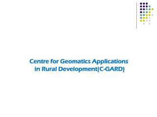 Centre for Geomatics Applications  in Rural Development(C-GARD)